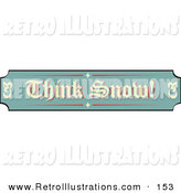Retro Illustration of a Green, Tan and Red Sign Reading Think Snow! over White by Andy Nortnik