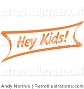 Retro Illustration of a Vintage Orange Hey Kids Sign on White by Andy Nortnik